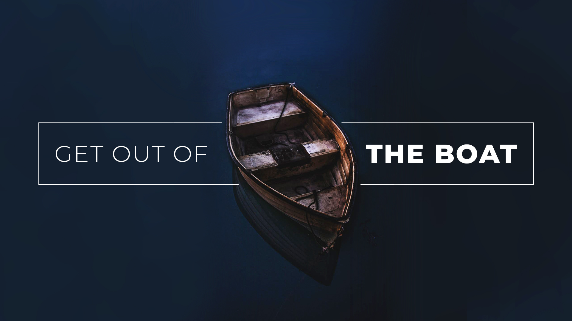 Get Out of the Boat: Why Do We Stay in the Boat?
